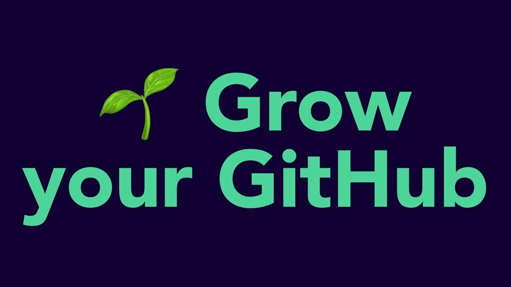 Grow your GitHub