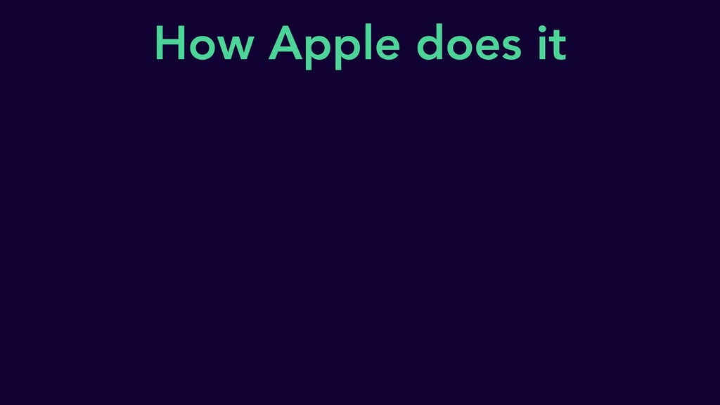 How Apple does it
