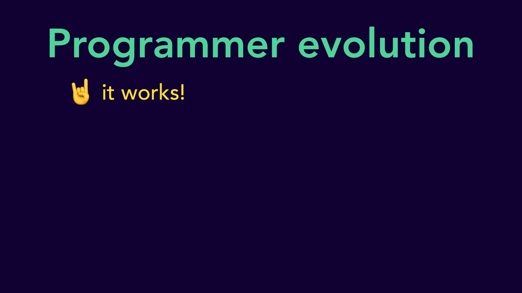 Programmer evolution it works!