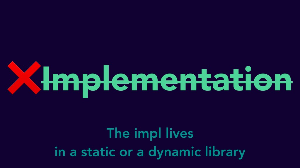❌Implementation The impl lives in a static or a...
