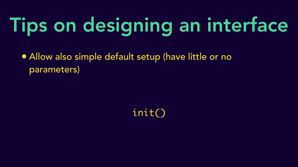 Tips on designing an interface • Allow also sim...