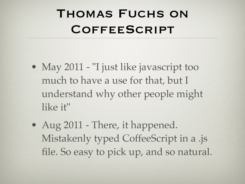 "Thomas Fuchs on CoffeeScript • May 2011 - ""I ju..."