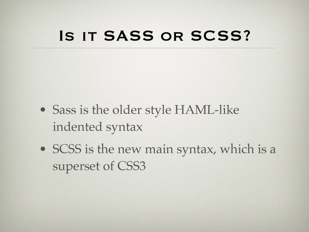 Is it SASS or SCSS? • Sass is the older style H...