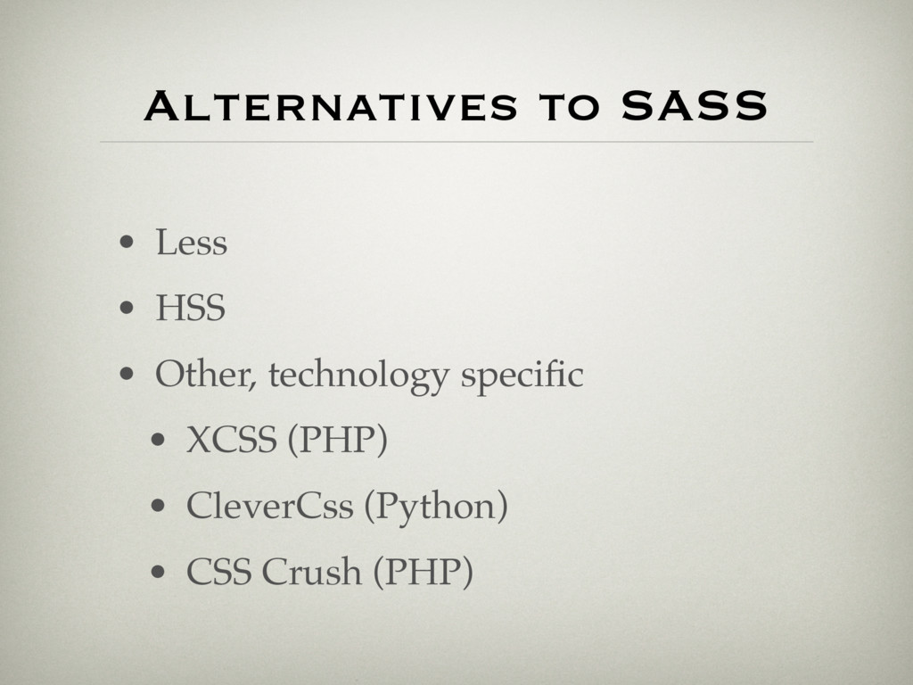 Alternatives to SASS • Less • HSS • Other, tech...