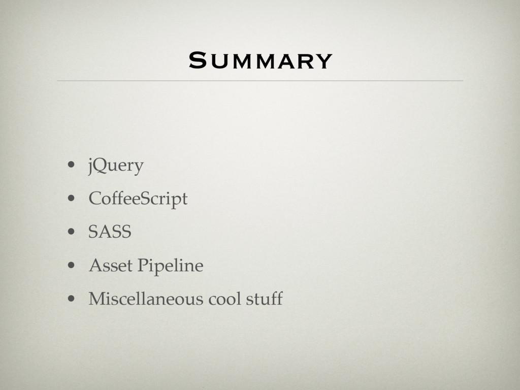 Summary • jQuery • CoffeeScript • SASS • Asset ...