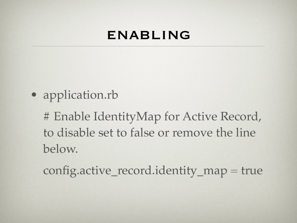 • application.rb # Enable IdentityMap for Activ...