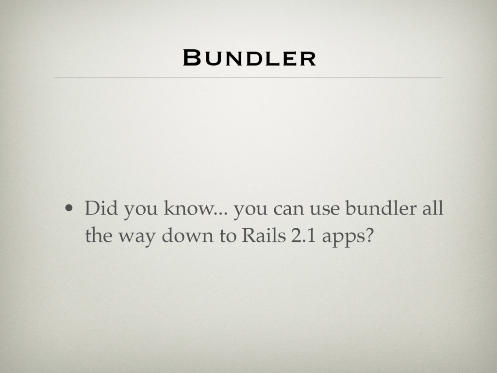 Bundler • Did you know... you can use bundler a...