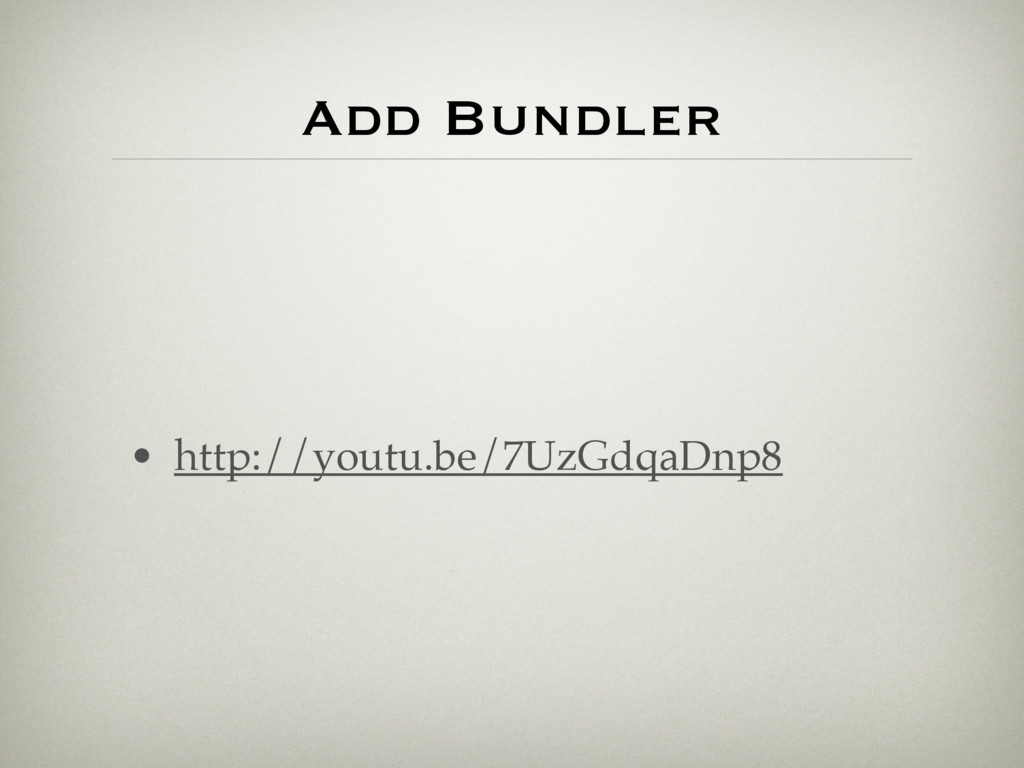 • http://youtu.be/7UzGdqaDnp8 Add Bundler
