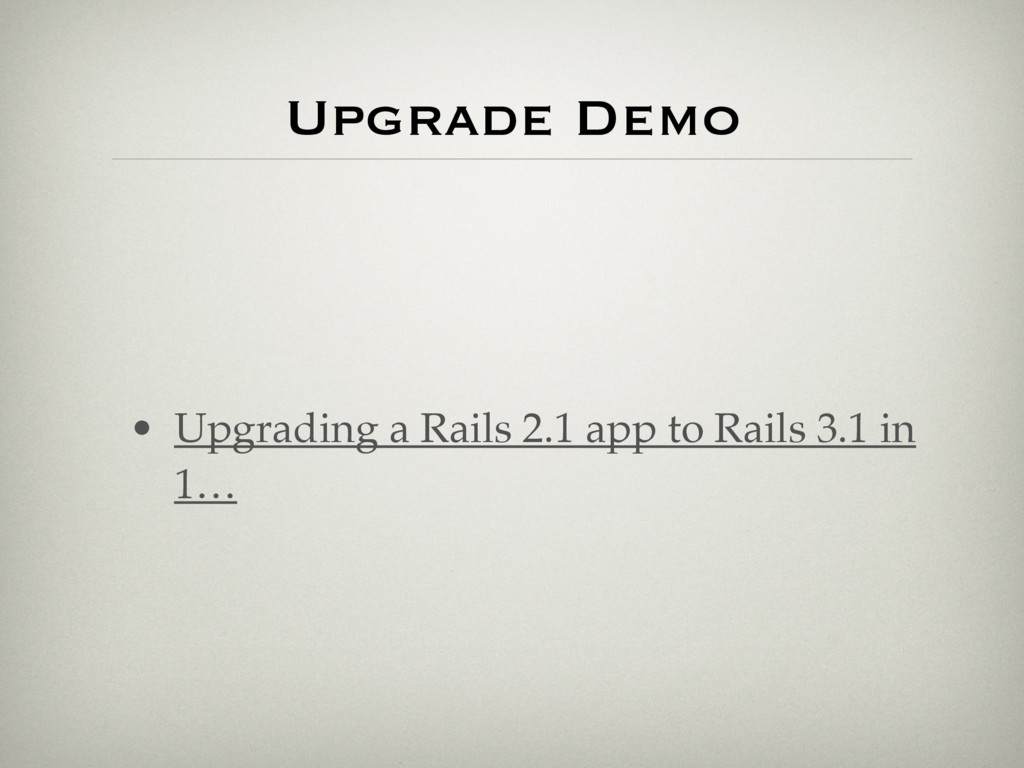 • Upgrading a Rails 2.1 app to Rails 3.1 in 1… ...
