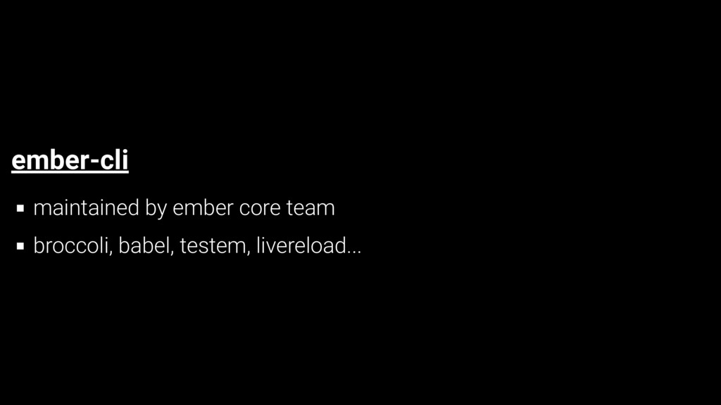 ember-cli maintained by ember core team broccol...