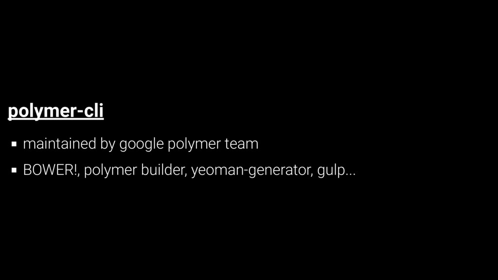 polymer-cli maintained by google polymer team B...