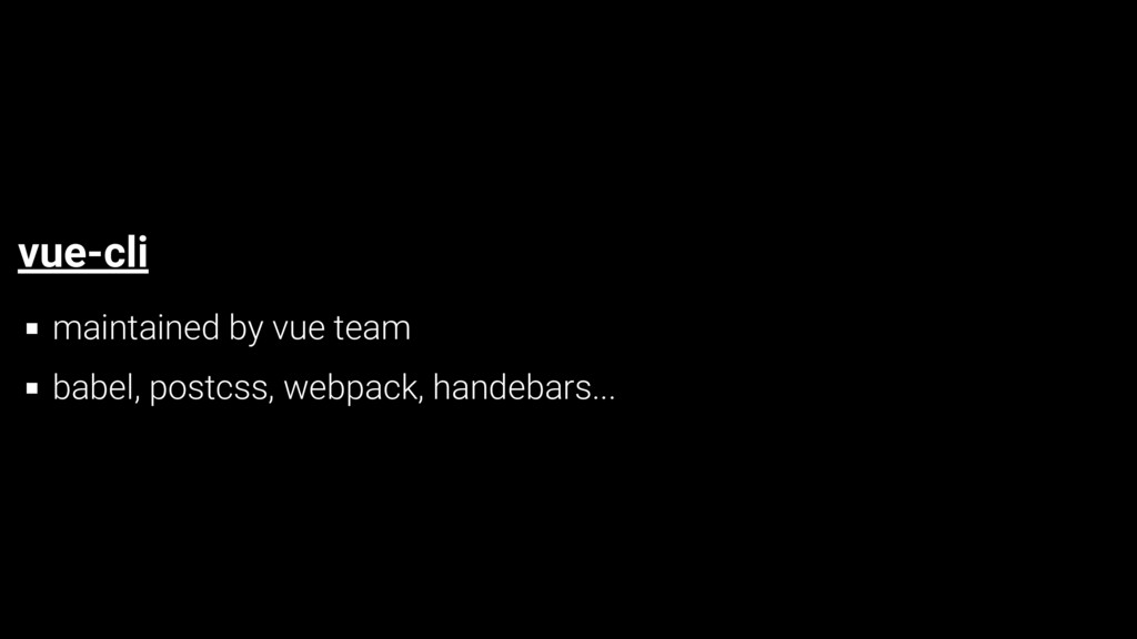 vue-cli maintained by vue team babel, postcss, ...
