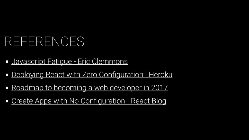 REFERENCES Javascript Fatigue - Eric Clemmons D...