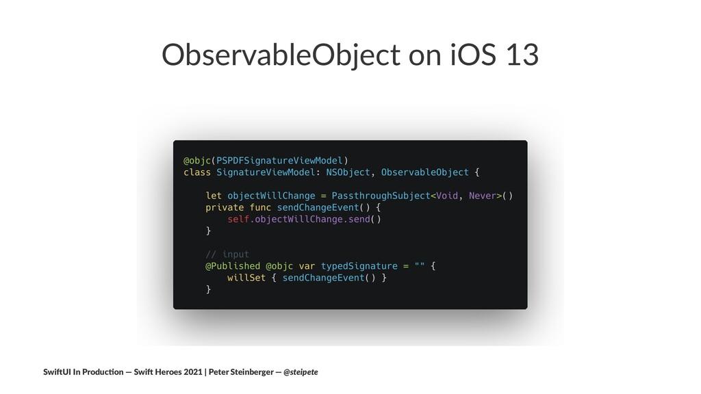 ObservableObject on iOS 13 Swi$UI In Produc/on ...