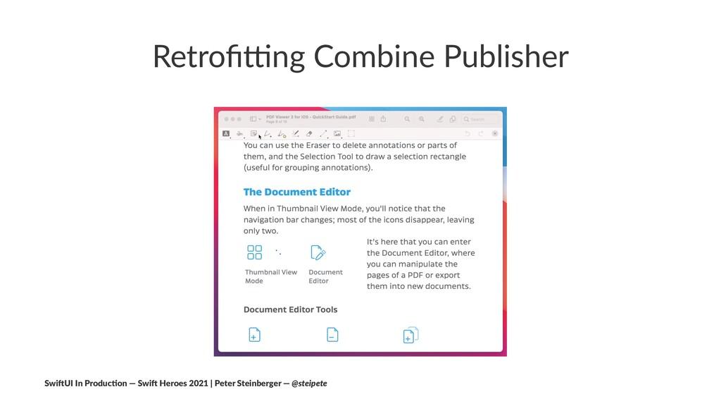 Retrofi'ng Combine Publisher Swi$UI In Produc/on...