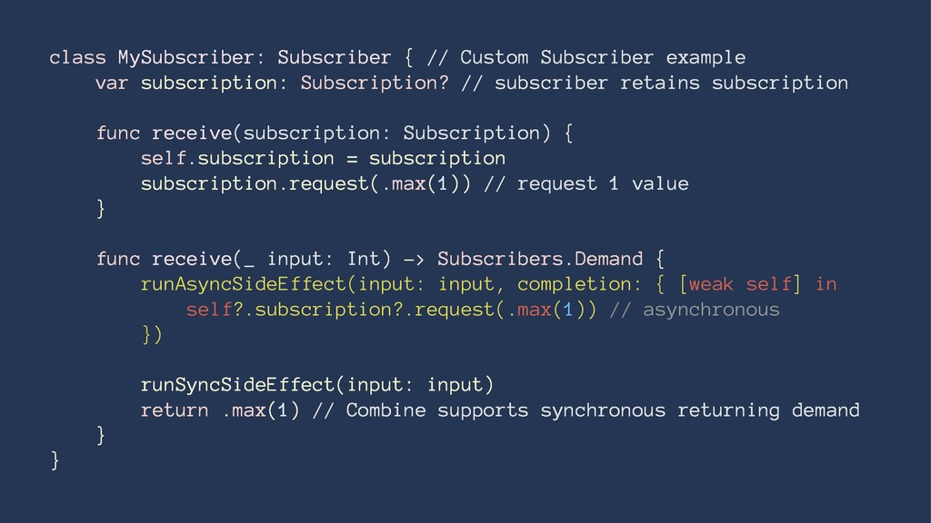 class MySubscriber: Subscriber { // Custom Subs...