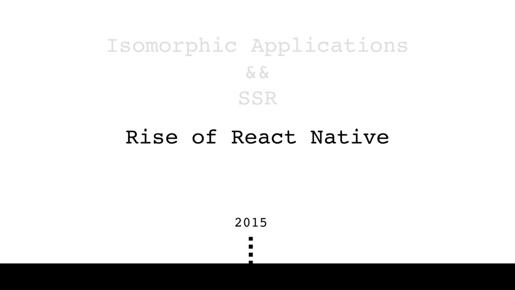 Isomorphic Applications && SSR Rise of React Na...