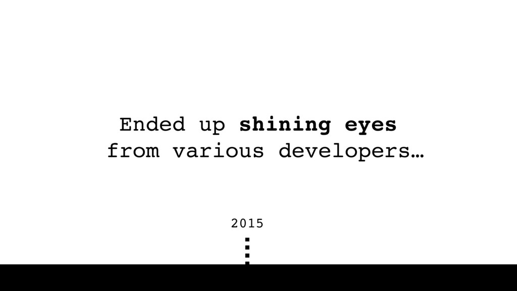 Ended up shining eyes from various developers…...
