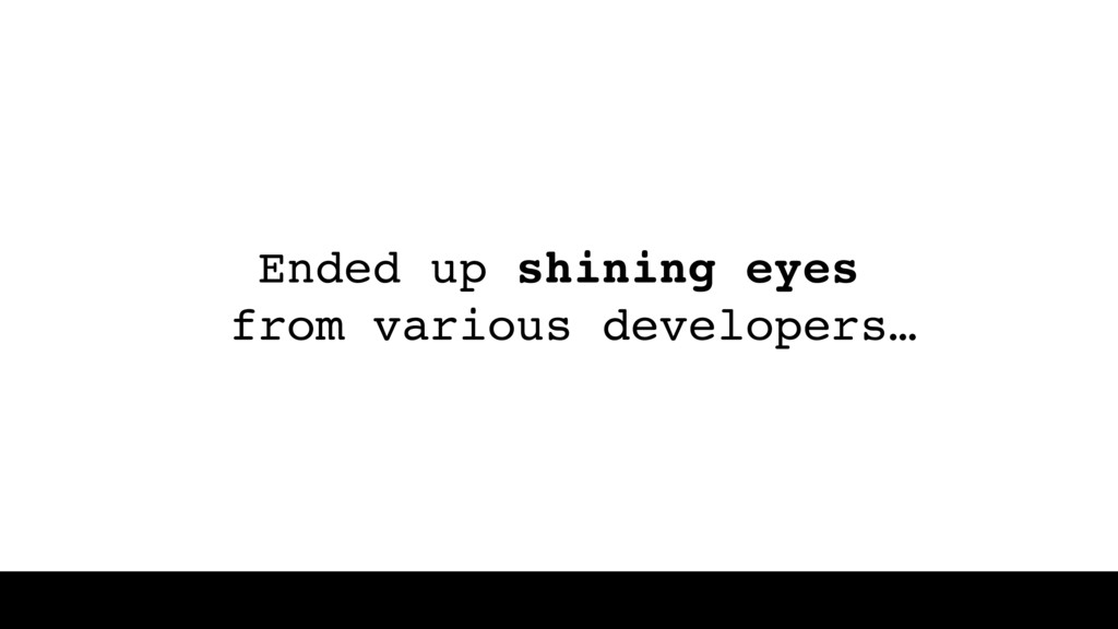 Ended up shining eyes from various developers…