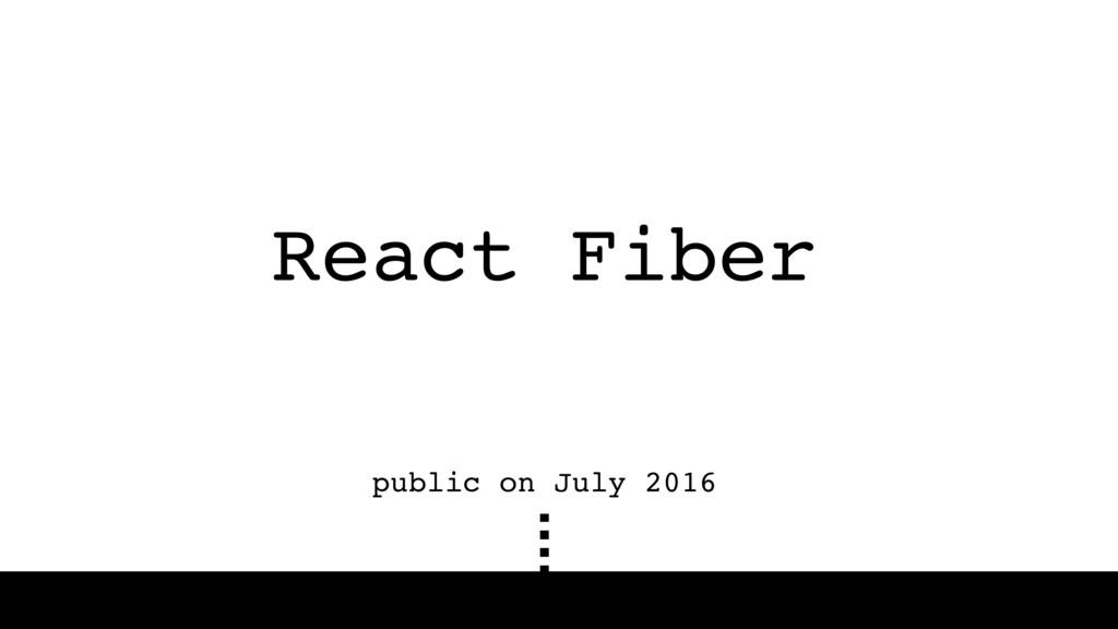 React Fiber public on July 2016