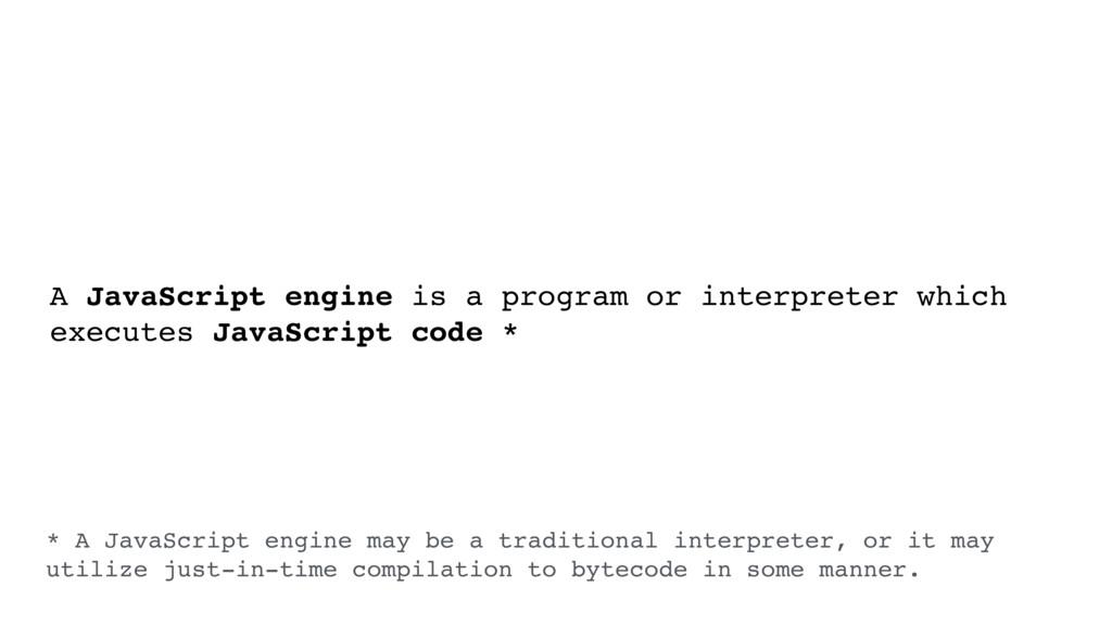 A JavaScript engine is a program or interpreter...