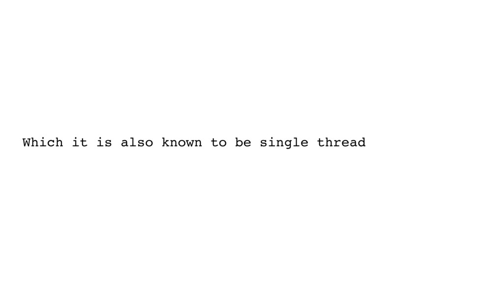 Which it is also known to be single thread
