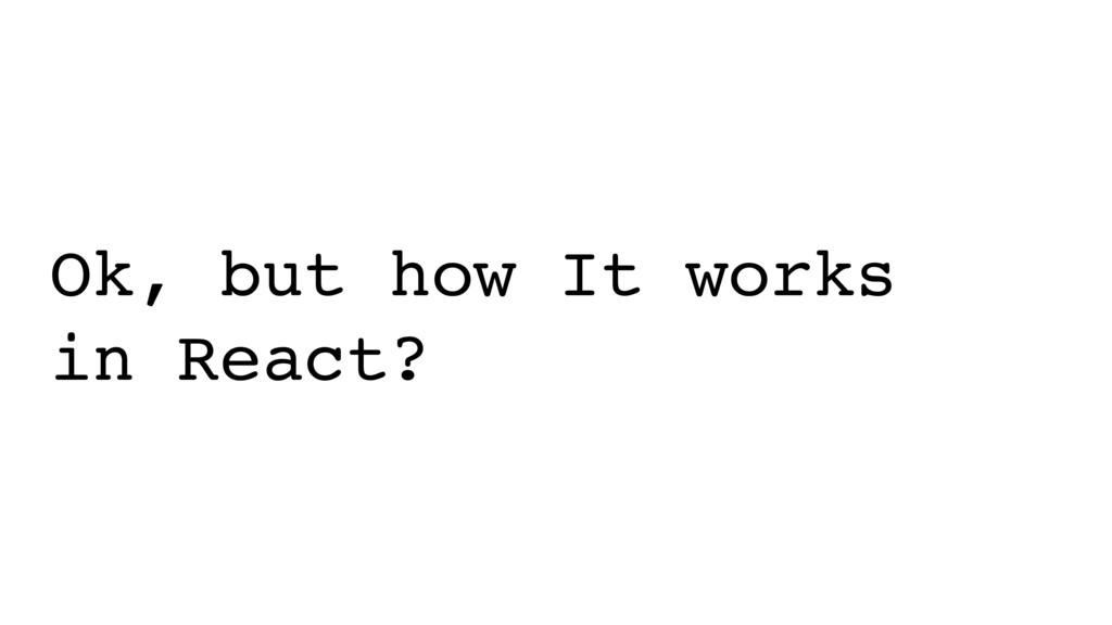 Ok, but how It works in React?