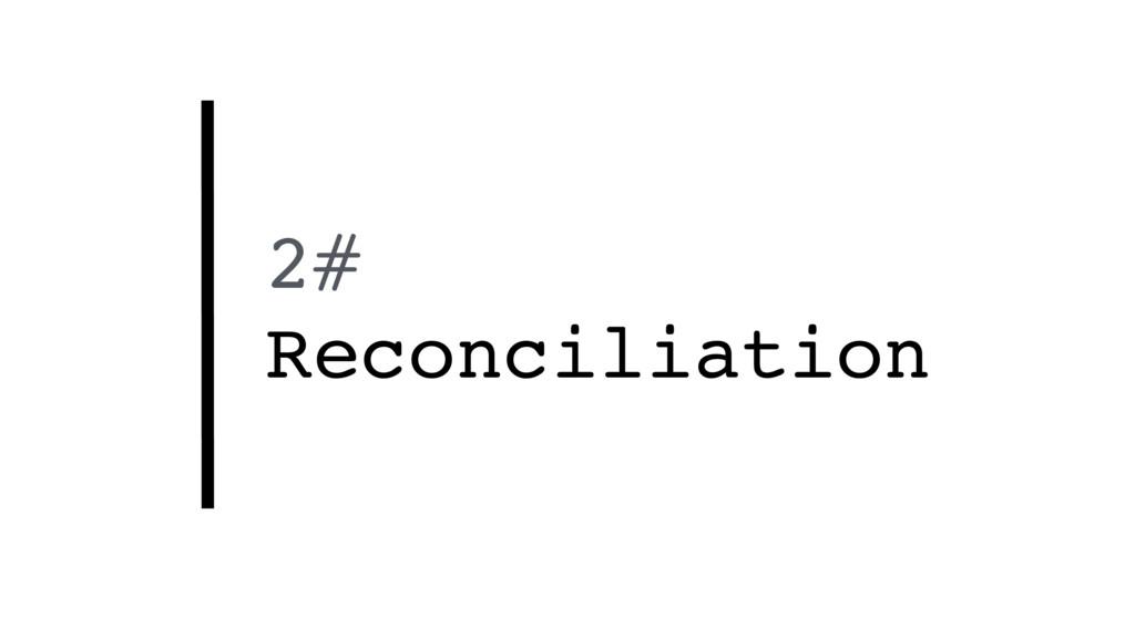 2# Reconciliation