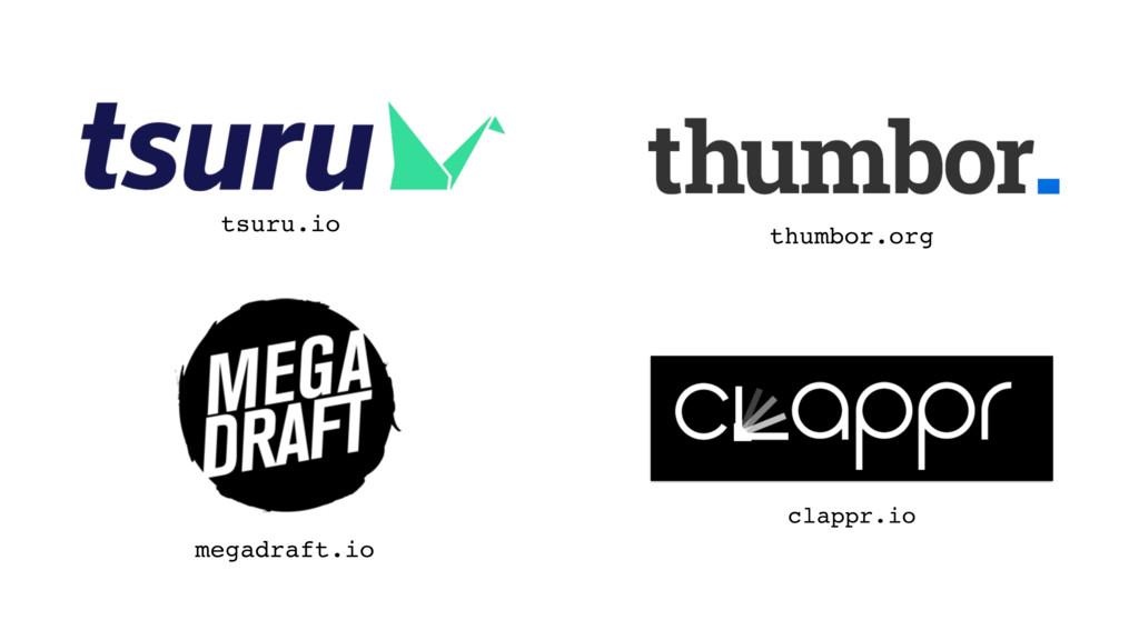 thumbor.org tsuru.io megadraft.io clappr.io
