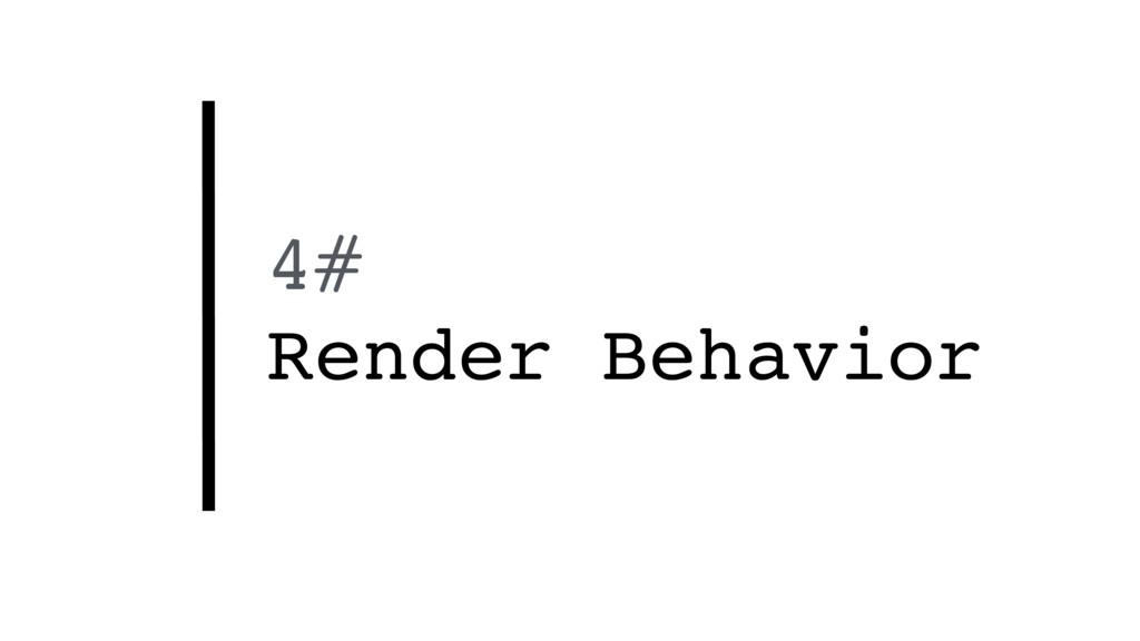 4# Render Behavior