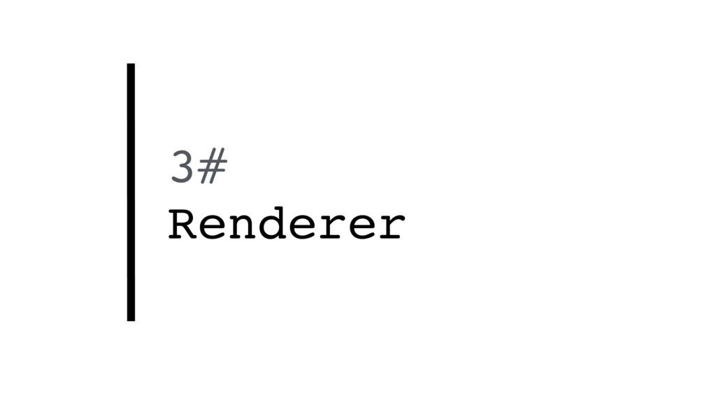 3# Renderer
