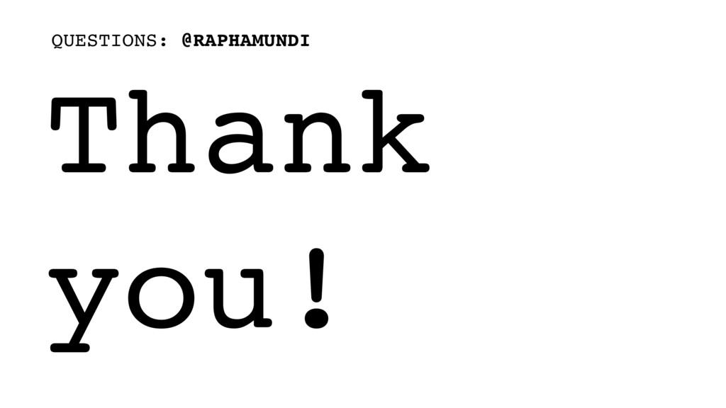 Thank you! QUESTIONS: @RAPHAMUNDI
