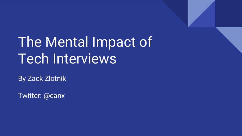 The Mental Impact of Tech Interviews By Zack Zl...