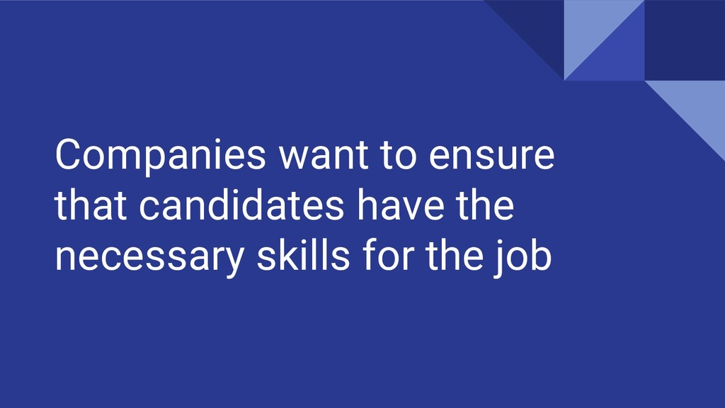 Companies want to ensure that candidates have t...