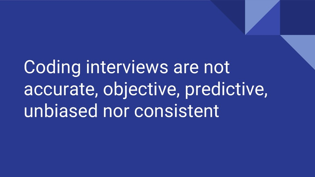 Coding interviews are not accurate, objective, ...