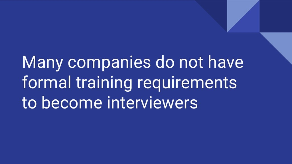 Many companies do not have formal training requ...