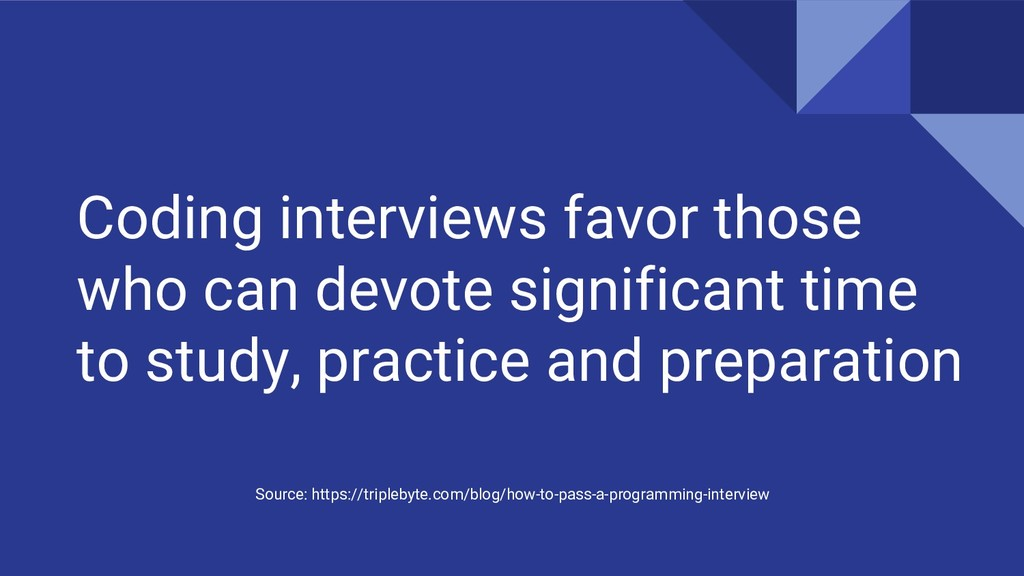 Coding interviews favor those who can devote si...