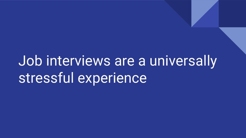 Job interviews are a universally stressful expe...