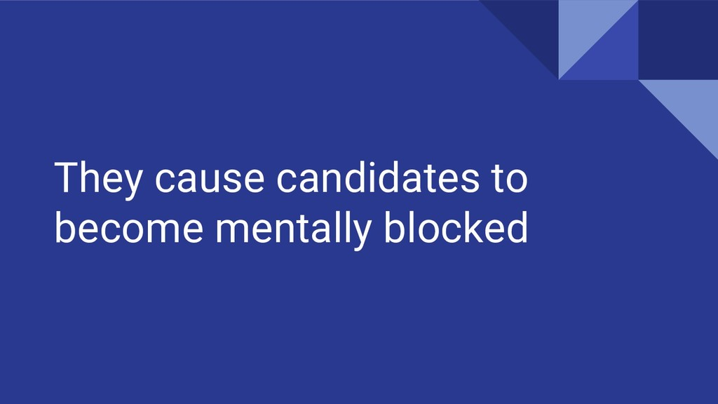 They cause candidates to become mentally blocked