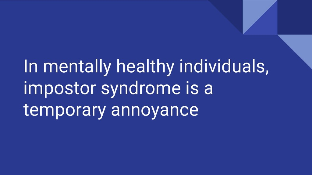 In mentally healthy individuals, impostor syndr...