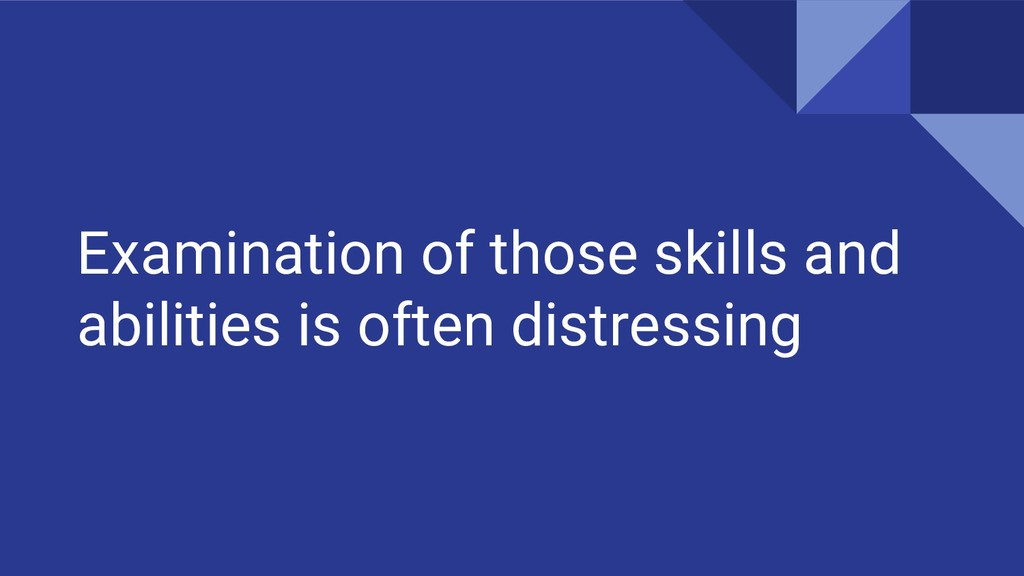 Examination of those skills and abilities is of...
