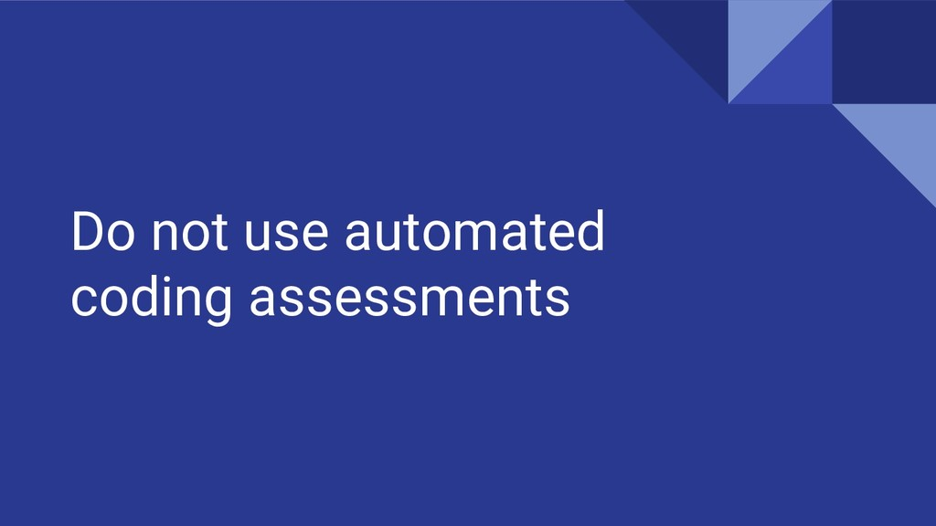 Do not use automated coding assessments