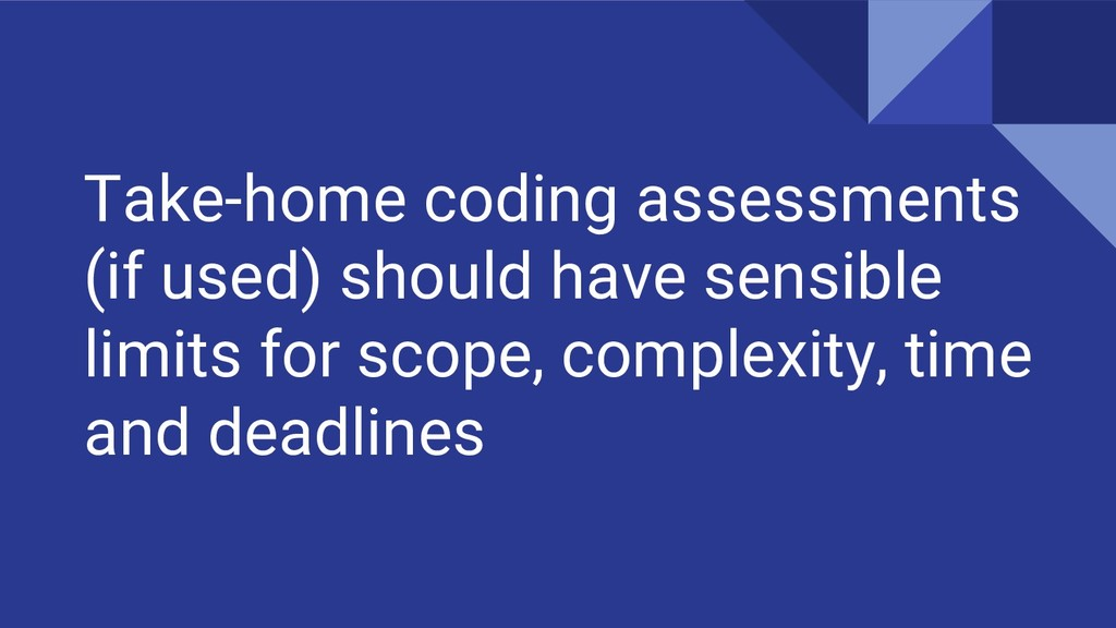 Take-home coding assessments (if used) should h...