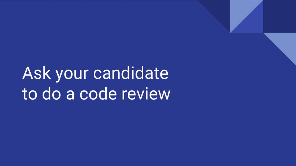 Ask your candidate to do a code review
