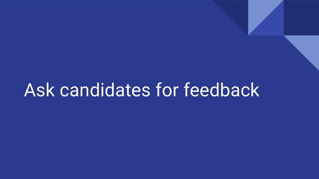 Ask candidates for feedback