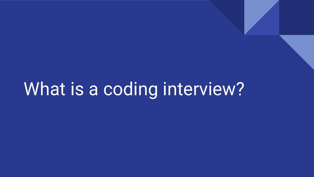 What is a coding interview?