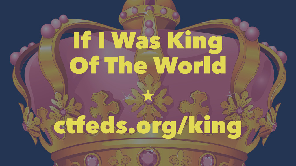 If I Was King Of The World  ctfeds.org/king