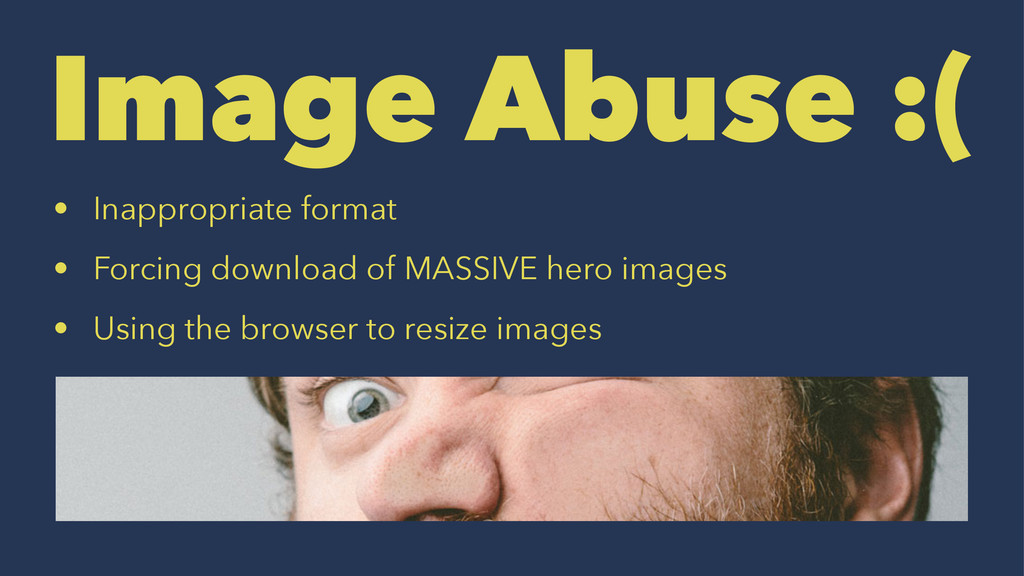 Image Abuse :( • Inappropriate format • Forcing...