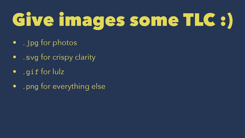 Give images some TLC :) • .jpg for photos • .sv...