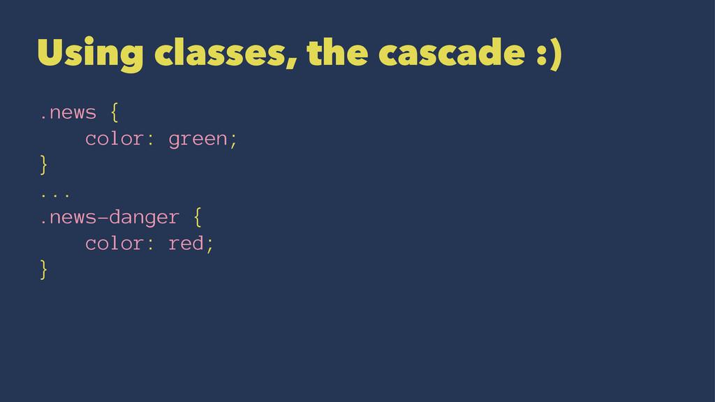Using classes, the cascade :) .news { color: gr...